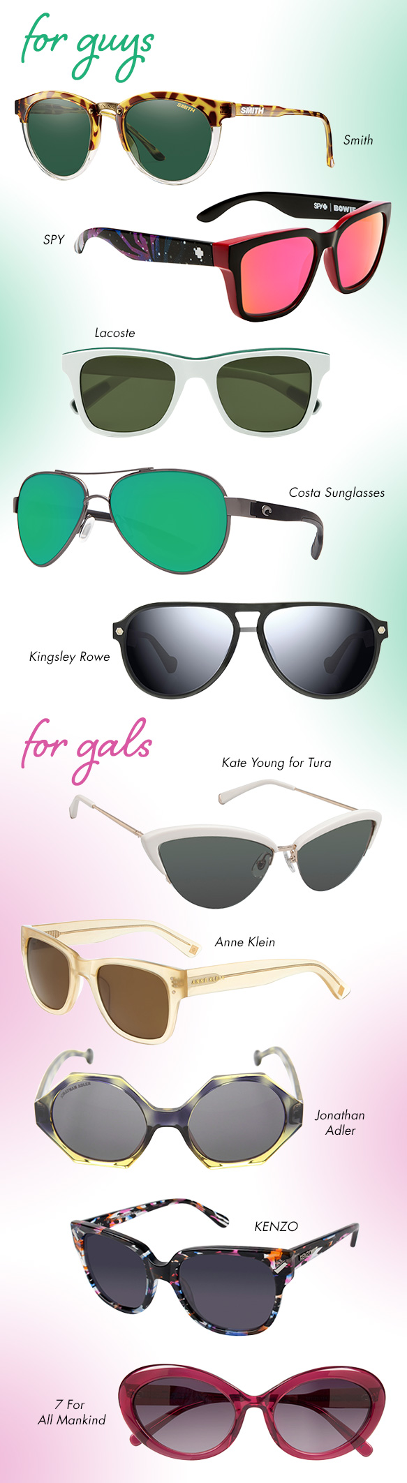 Smith (Questa), SPY (Bowie), Lacoste (L781S), Costa Sunglasses (Loreto), Kingsley Rowe (Wes), Kate Young for Tura (K504), Anne Klein (AK7004), Jonathan Adler (Waikiki), KENZO (KZ3156), 7 for All Mankind (7903)
