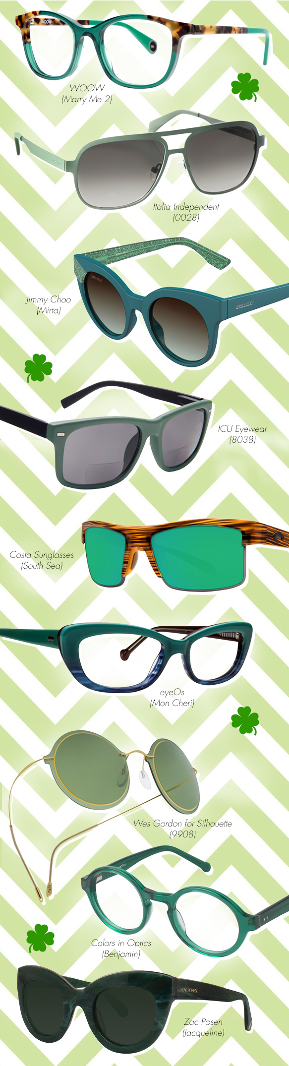 Colors in Optics (Benjamin), Costa Sunglasses (South Sea), Eyebobs (Pussy Cat), eyeOs (Mon Cheri), ICU Eyewear (8038), Italia Independent (0028), Jimmy Choo (Mirta), Wes Gordon for Silhouette (9908), Woow (Marry Me 2), Zac Posen (Jacqueline)